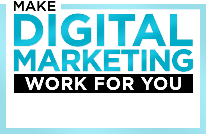 Make Digital Marketing Work For You