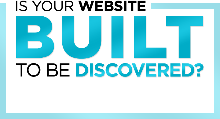 Is Your Website BUILT To Be Discovered?
